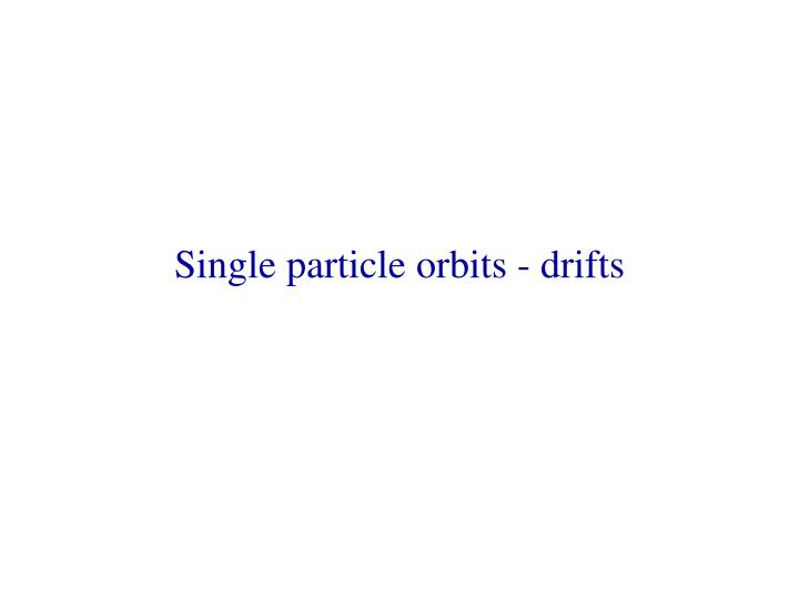 Single particle orbits drifts
