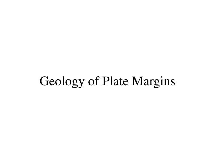 Geology of Plate Margins