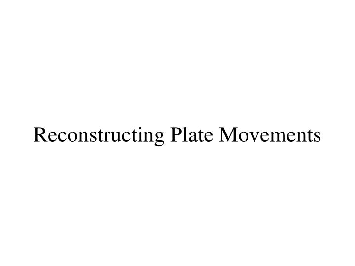 Reconstructing Plate Movements