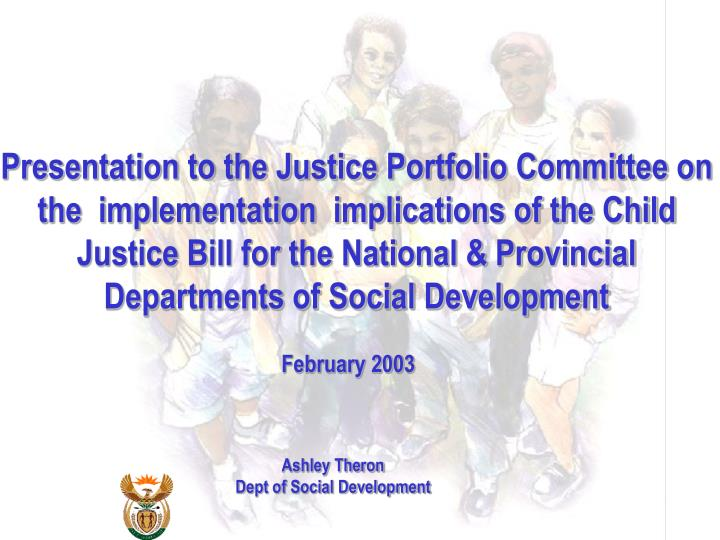 Presentation to the Justice Portfolio Committee on the  implementation  implications of the Child Ju...