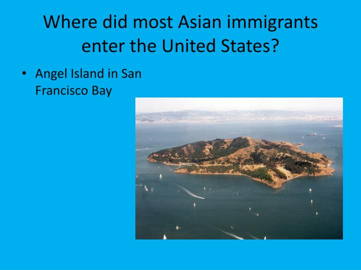 Where did most Asian immigrants enter the United States?