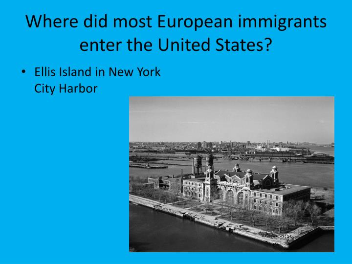Where did most European immigrants enter the United States?