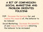 a bit of comparison social marketing and problem oriented policing