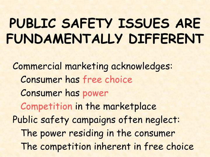 PUBLIC SAFETY ISSUES ARE FUNDAMENTALLY DIFFERENT