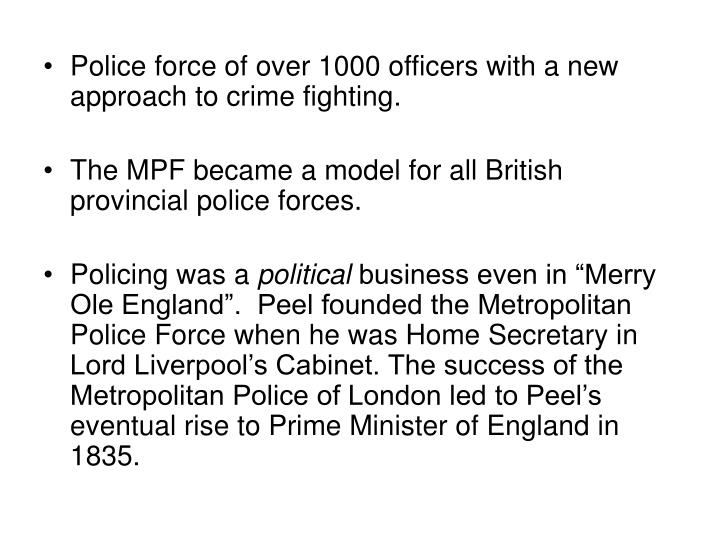 Police force of over 1000 officers with a new approach to crime fighting.