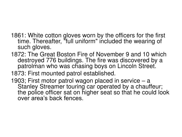"1861: White cotton gloves worn by the officers for the first time. Thereafter, ""full uniform"" included the wearing of such gloves."