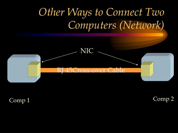 Other Ways to Connect Two Computers (Network)