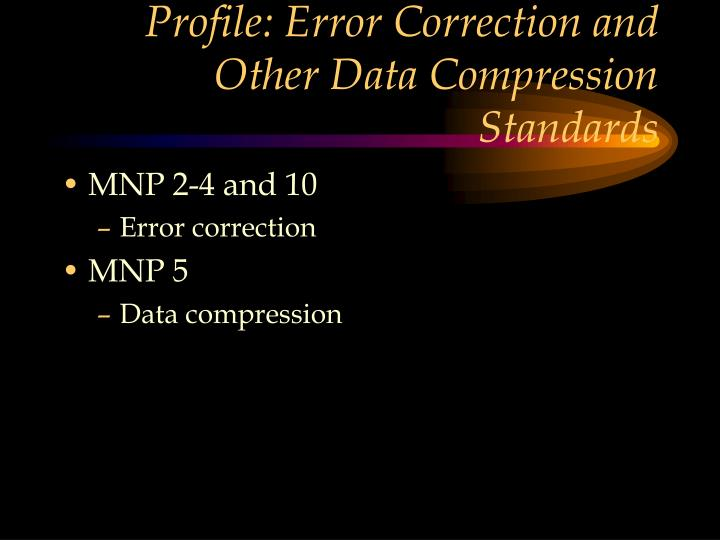 Profile: Error Correction and Other Data Compression Standards