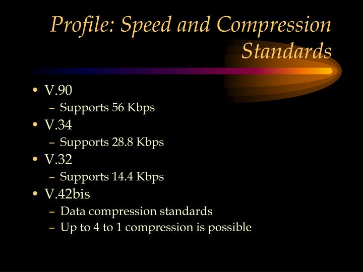Profile: Speed and Compression Standards