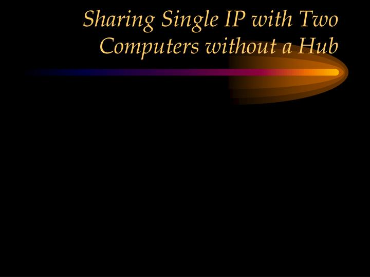 Sharing Single IP with Two Computers without a Hub