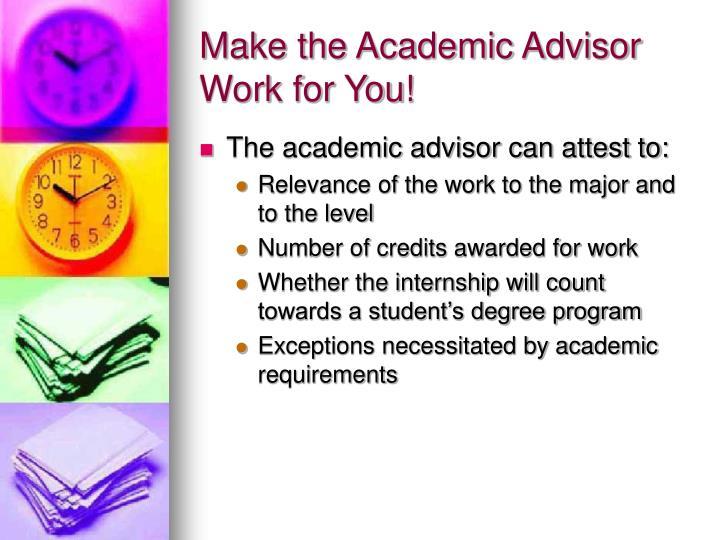Make the Academic Advisor Work for You!