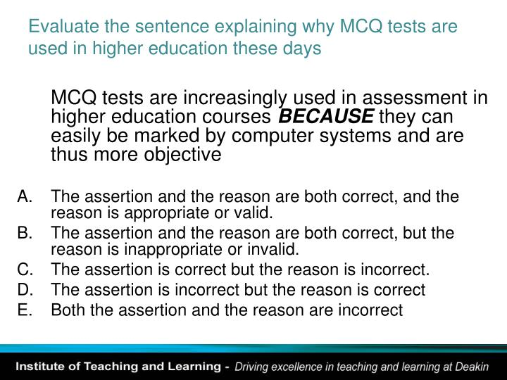 Evaluate the sentence explaining why MCQ tests are used in higher education these days