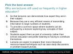 pick the best answer why are lectures still used so frequently in higher education