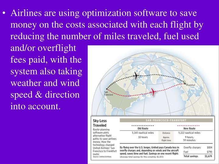 Airlines are using optimization software to save money on the costs associated with each flight by reducing the number of miles traveled, fuel used and/or overflight