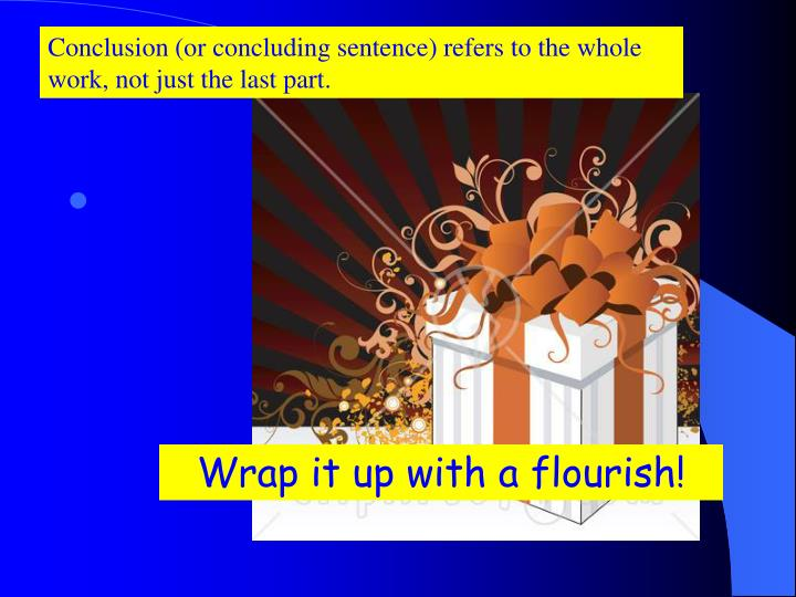 Conclusion (or concluding sentence) refers to the whole work, not just the last part.