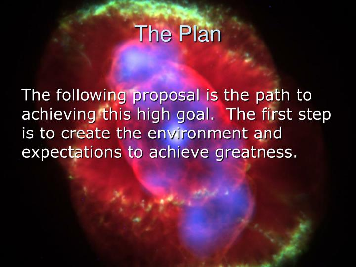 The following proposal is the path to achieving this high goal.  The first step is to create the environment and expectations to achieve greatness.