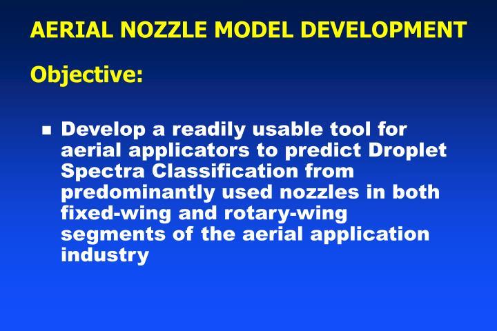AERIAL NOZZLE MODEL DEVELOPMENT         Objective: