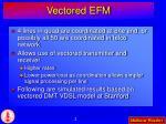 vectored efm