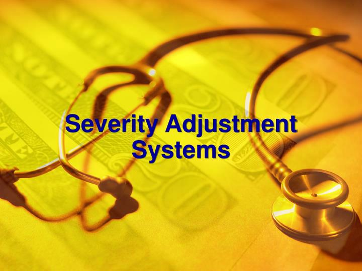Severity Adjustment Systems