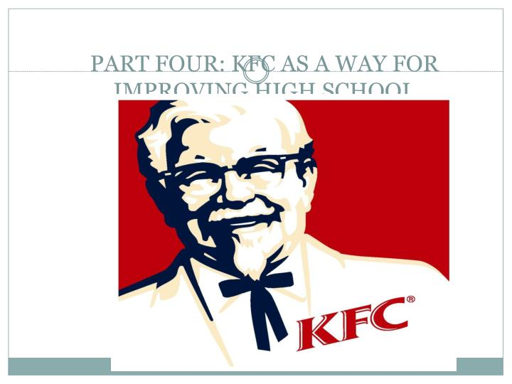 PART FOUR: KFC AS A WAY FOR IMPROVING HIGH SCHOOL