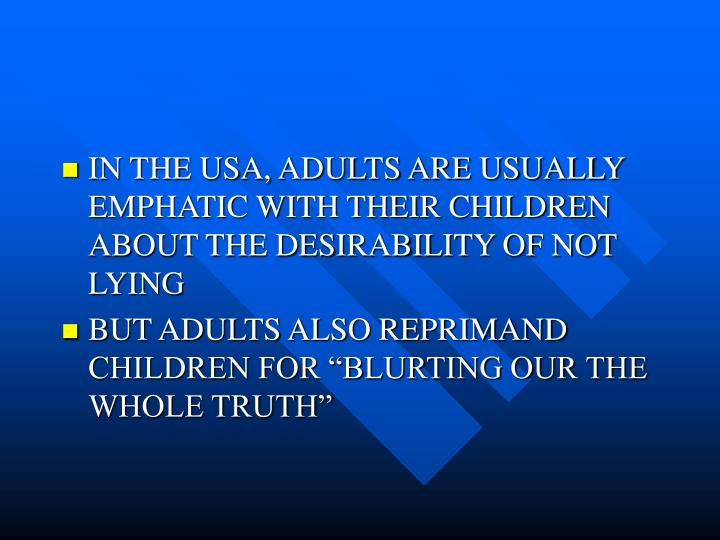 IN THE USA, ADULTS ARE USUALLY EMPHATIC WITH THEIR CHILDREN ABOUT THE DESIRABILITY OF NOT LYING
