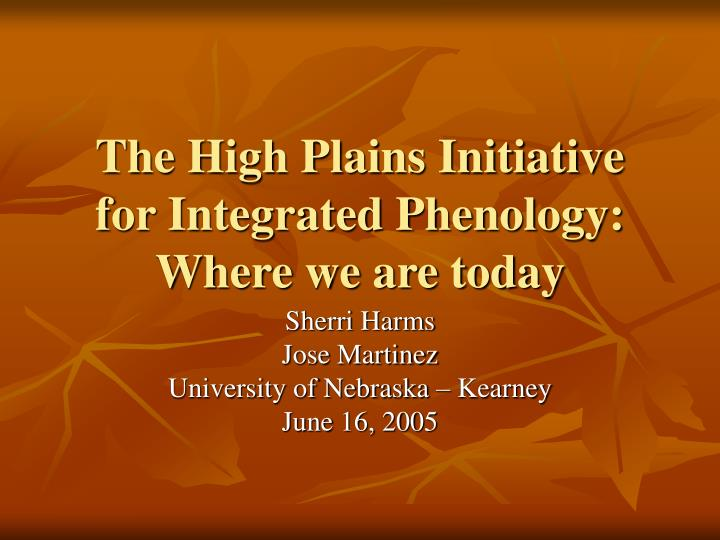 The high plains initiative for integrated phenology where we are today