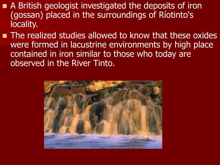 A British geologist investigated the deposits of iron (gossan) placed in the surroundings of Ríotinto's locality.