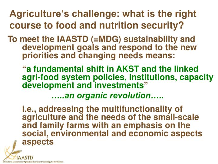 Agriculture's challenge: what is the right course to food and nutrition security?