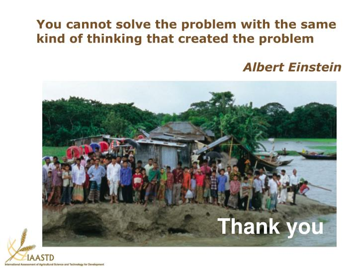 You cannot solve the problem with the same kind of thinking that created the problem