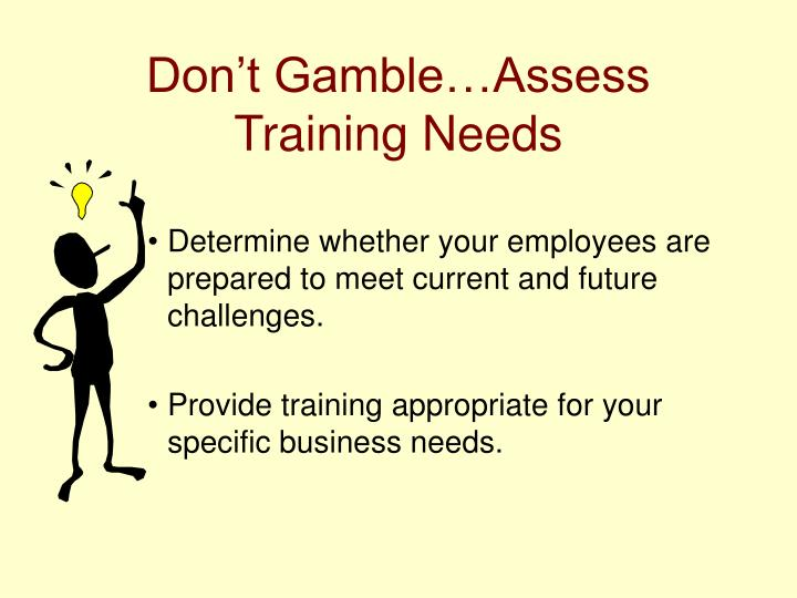 Don t gamble assess training needs