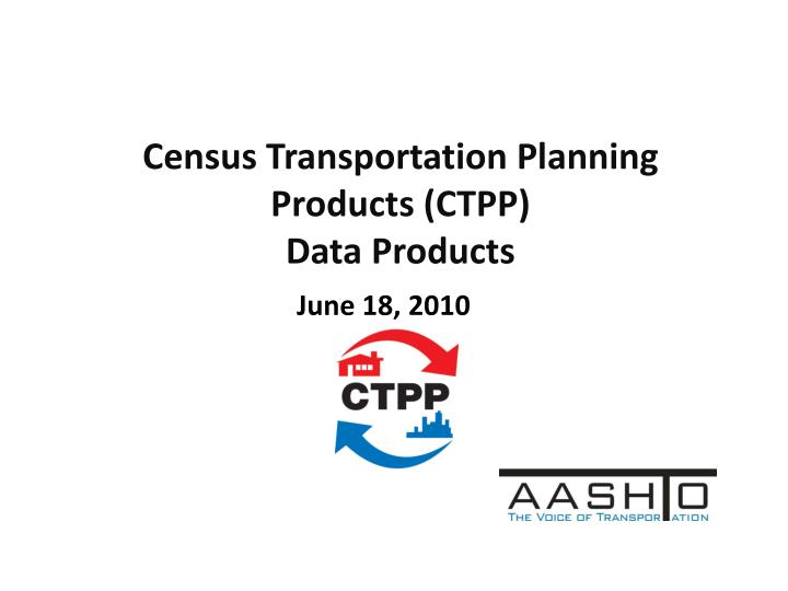 Census transportation planning products ctpp data products