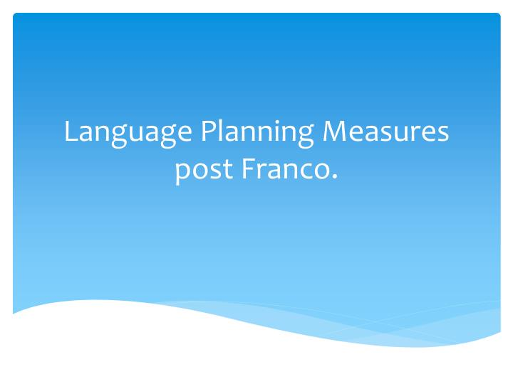 Language Planning Measures post Franco.