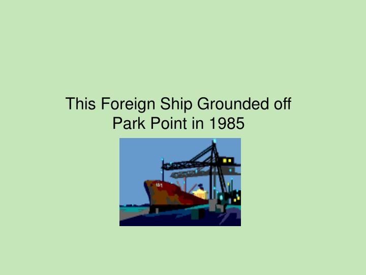This Foreign Ship Grounded off Park Point in 1985