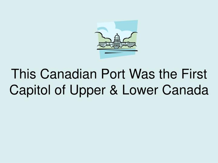 This Canadian Port Was the First Capitol of Upper & Lower Canada