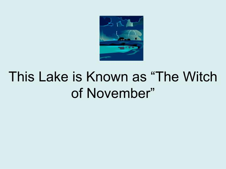 "This Lake is Known as ""The Witch of November"""
