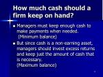 how much cash should a firm keep on hand
