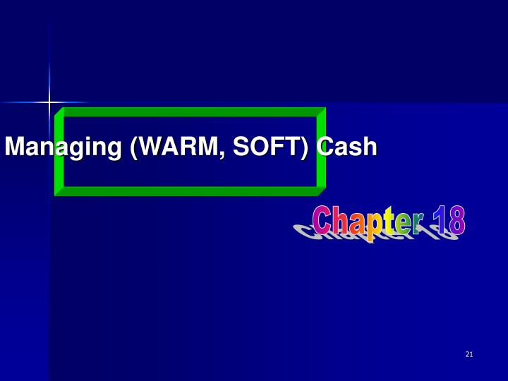 Managing (WARM, SOFT) Cash