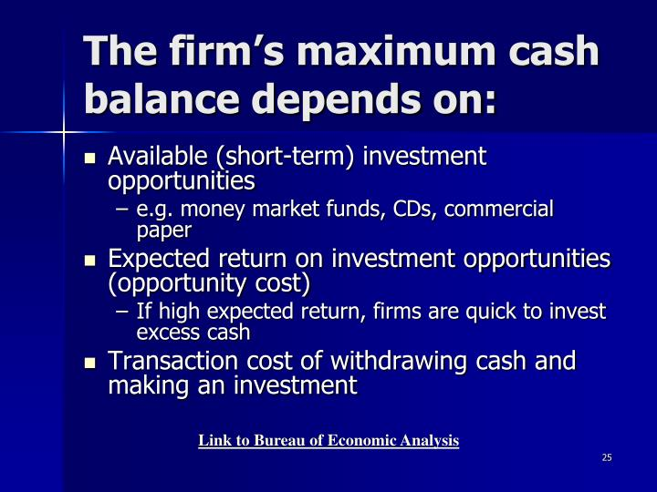 The firm's maximum cash balance depends on: