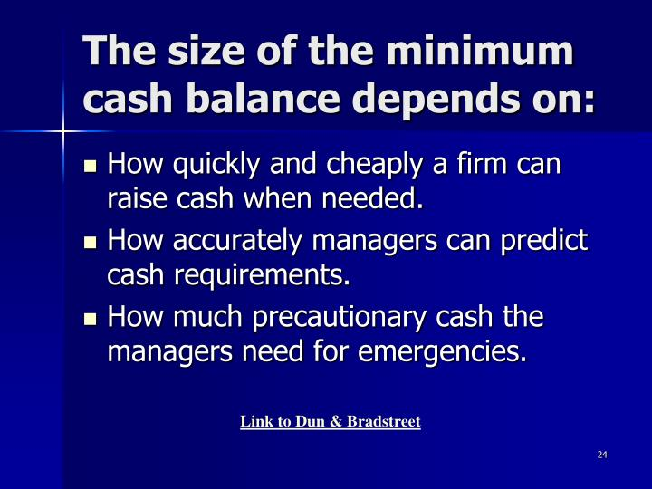 The size of the minimum cash balance depends on: