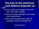 the size of the minimum cash balance depends on