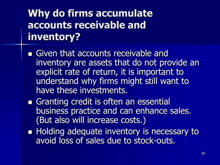 Why do firms accumulate accounts receivable and inventory?
