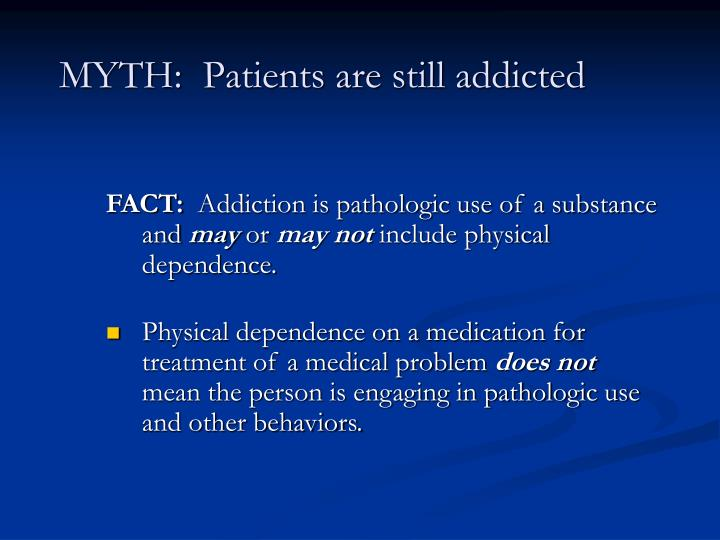 MYTH:  Patients are still addicted