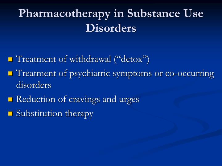 Pharmacotherapy in Substance Use Disorders