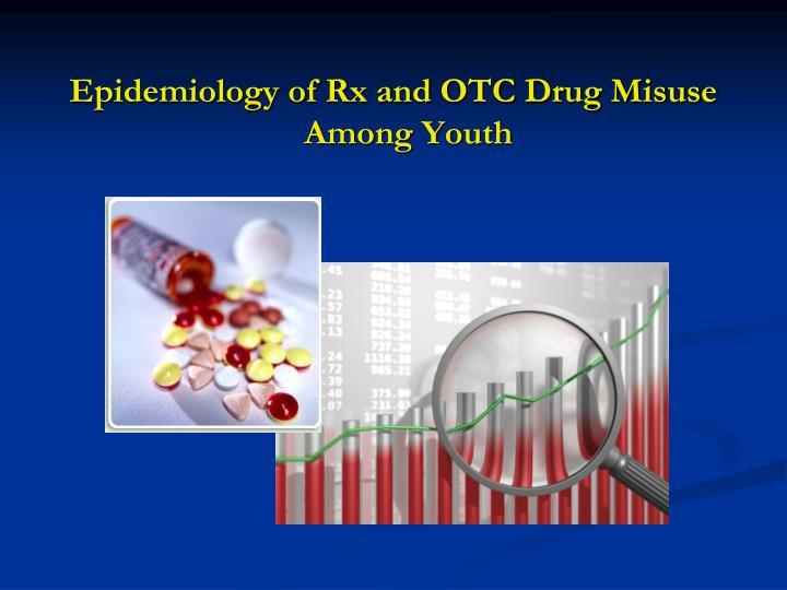 Epidemiology of Rx and OTC Drug Misuse Among Youth
