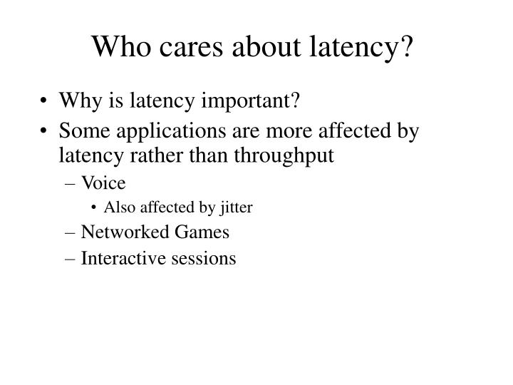 Who cares about latency?