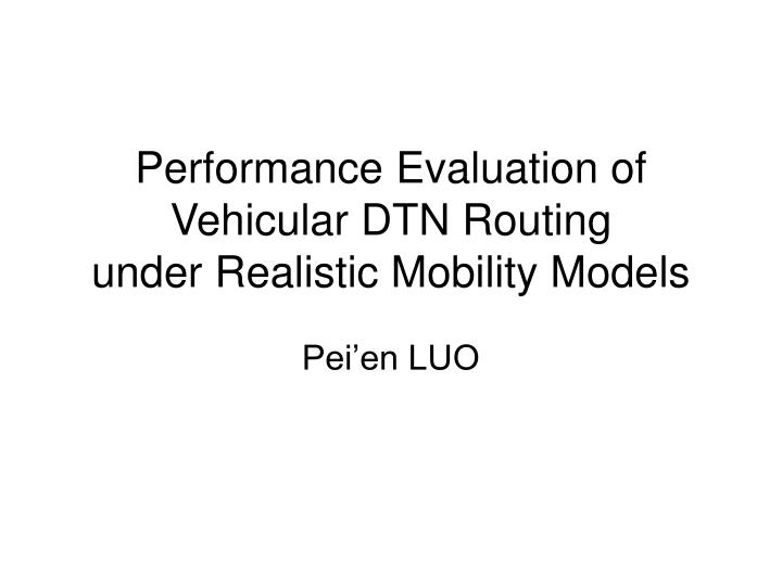 Performance Evaluation of Vehicular DTN Routing