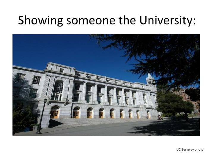 Showing someone the University: