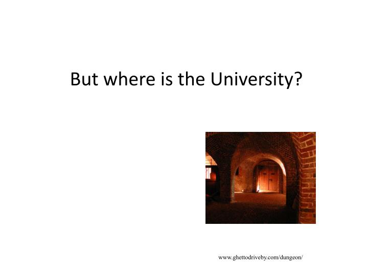 But where is the University?