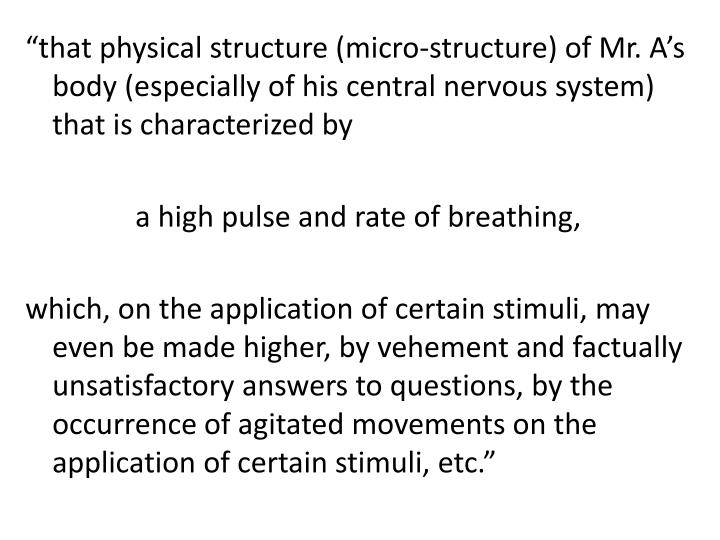"""""""that physical structure (micro-structure) of Mr. A's body (especially of his central nervous system) that is characterized by"""