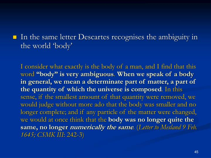 In the same letter Descartes recognises the ambiguity in the world 'body'